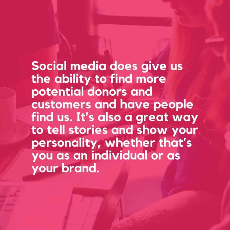 Social media does give us the ability to find more potential donors and customers and have people find us - Dan Gissane