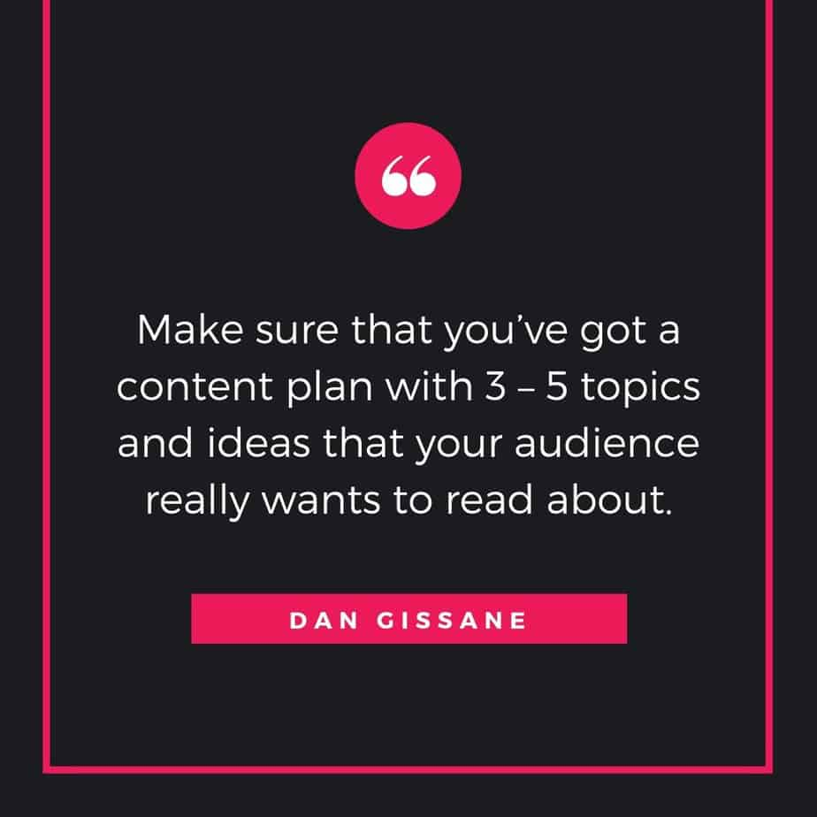 make sure you have a content plan - Dan Gissane