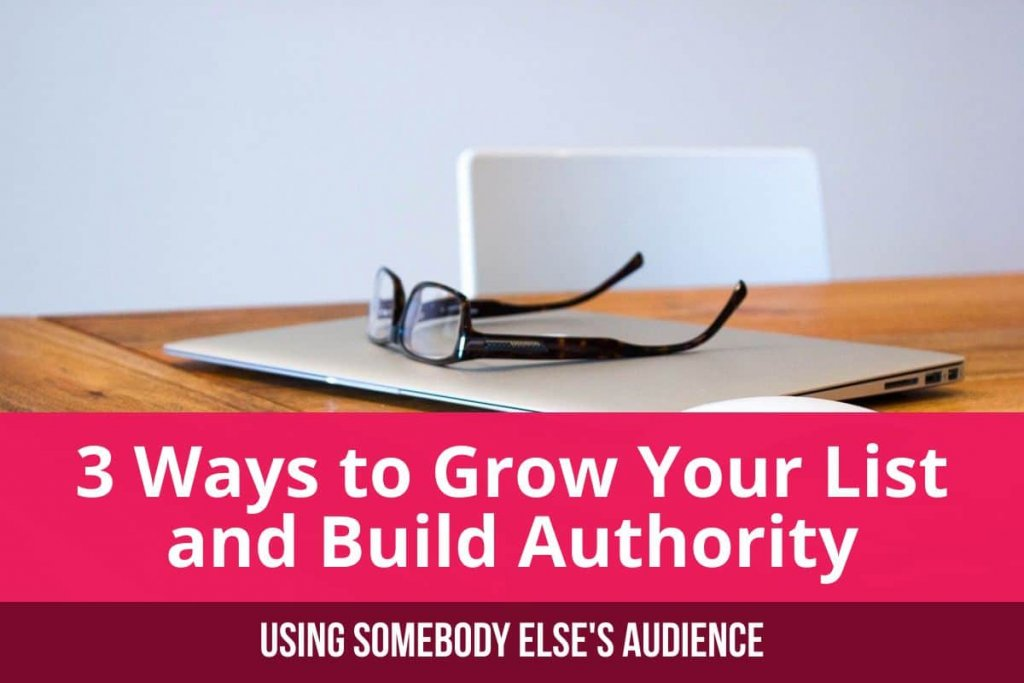 3 Ways to Grow Your List and Build Authority